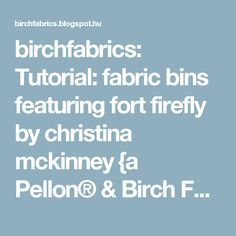 birchfabrics: Tutorial: fabric bins featuring fort firefly by christina mckinney {a Pellon® & Birch Fabrics partnered project}