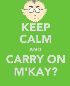 I hate these keep calm posters, but this south park makes me laugh