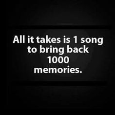 All it takes is 1 song to bring back 1000 memories.though i never forget so memories is not an appropriate word Amazing Quotes, Great Quotes, Quotes To Live By, Inspirational Quotes, Clever Quotes, Meaningful Quotes, Motivational, Rudyard Kipling, Music Lyrics