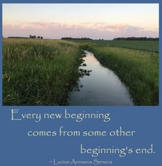 """""""Every new beginning comes from some other beginning's end."""" ~ Lucius Annaeus Seneca # quotes"""