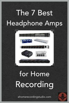 The 7 Best Headphone Amps for Home Recording http://ehomerecordingstudio.com/best-headphone-amplifier-reviews/