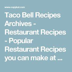 Taco Bell Recipes Archives - Restaurant Recipes - Popular Restaurant Recipes you can make at Home: Copykat.com