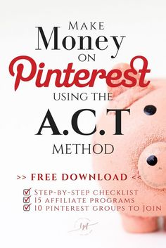 Make money on Pinterest fast using the A.C.T method, my affiliate marketing strategy. FREE DOWNLOAD includes: >>A.C.T Method Checklist >> 15 Affiliate programs to join >>10 Pinterest group boards to join for bloggers of all niches. >> Tips and strategies. :)