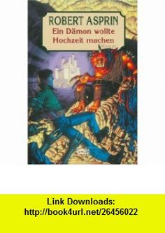 Ein D�mon wollte Hochzeit machen (9783404205127) Robert Asprin , ISBN-10: 340420512X  , ISBN-13: 978-3404205127 ,  , tutorials , pdf , ebook , torrent , downloads , rapidshare , filesonic , hotfile , megaupload , fileserve
