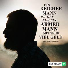 Ein reicher Mann ist oft nur ein armer Mann mit sehr viel Geld. -Aristoteles Onassis