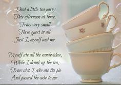 ༺♥༻Tea Party Poem༺♥༻ Darling poem but a bit lonely. Let's invite others over for tea and small sandwiches, and use old china!