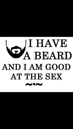 I don't have a beard (but I am really good at the sex. Beard Game, Epic Beard, Beard Quotes, Beard Humor, Great Beards, Beard Lover, Beard Tattoo, Beard No Mustache, Hair And Beard Styles