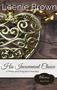 His Inconvenient Choice: A Pride and Prejudice Variation (Choices Book by Leenie Brown Books To Read Online, Pride And Prejudice, Losing Her, Book Cover Design, Jane Austen, Enough Is Enough, My Books, Read Books, Book Worms