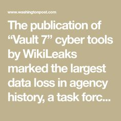 """The publication of """"Vault 7"""" cyber tools by WikiLeaks marked the largest data loss in agency history, a task force concluded."""