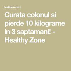 Curata colonul si pierde 10 kilograme in 3 saptamani! - Healthy Zone Healthy, Health