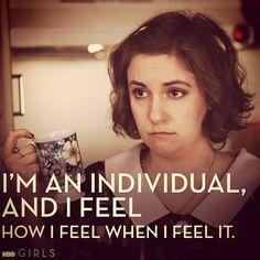 I'm an individual and I feel how I feel, when I feel it.