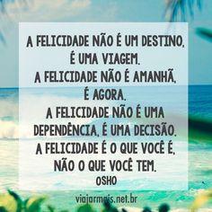 """bynina: """" #regram @viajarmais.net.br #frases #felicidade #escolha #citações #osho """""""