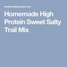 Homemade High Protein Sweet Salty Trail Mix