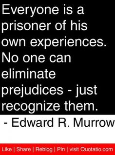 ... prejudices just recognize them edward r murrow # quotes # quotations