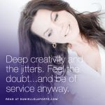 [VIDEO] Deep creativity and the jitters. Feel the doubt...and be of service anyway. @DanielleLaPorte…