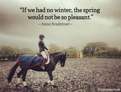 """If we had no winter, the spring would not be so pleasant."" ~ Anne Bradstreet"