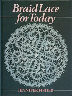 Braid Lace for Today by Jennifer Fisher Needle Tatting, Needle Lace, Lace Making, Book Making, Romanian Lace, Bobbin Lacemaking, Bobbin Lace Patterns, Lace Braid, Parchment Craft