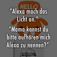 """Alexa mach das Licht an."" ""Mama kannst du bitte aufhören mich Alexa zu nennen?"""