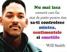 Nu mai lasa oamenii care fac atat de putin pentru tine sa-ti controleze mintea, sentimentele si emotiile - citat Will Smith