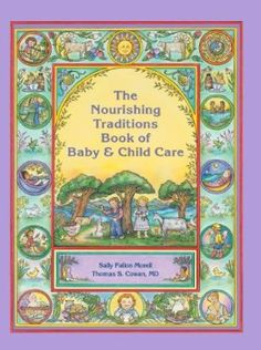 The Nourishing Traditions Book of Baby & Child Care: Sally Fallon Morell, Thomas S. Cowan: $15.24