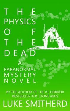 The Physics Of The Dead - A Supernatural Mystery Novel, http://www.amazon.com/dp/B004WPOJOW/ref=cm_sw_r_pi_awdm_ydlptb1NJ8J5Q