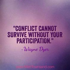 Conflict doesn't exist without the involvement of two or more people. If you are involoved in conflict, dont be involved and dont let it survive