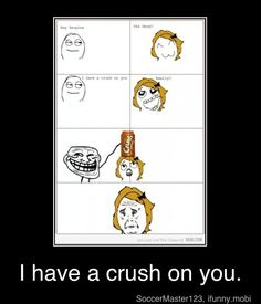i have a crush on you.....that's good....lol