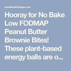 Hooray for No Bake Low FODMAP Peanut Butter Brownie Bites! These plant-based energy balls are one delicious and nutritious low FODMAP snack! Peanut Butter Roll, Peanut Butter Brownies, Fodmap Diet, Low Fodmap, Brownie Bites, Fodmap Recipes, Protein Foods, Protein Recipes, Mini Chocolate Chips