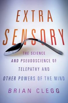 Extra sensory : the science and pseudoscience of telepathy and other powers of the mind by Brian Clegg. [A] pop-science look at the untapped abilities of human beings, from ESP to Telekenesis and other real life sciences that are currently being studied today, from physicist Brian Clegg.