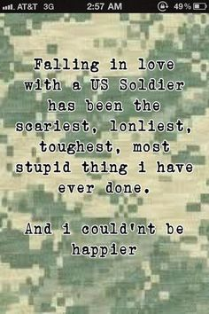 falling in love with a US soldier has been the scariest, lonliest, toughest, most stupid thing I have ever done. & I couldn't be happier.