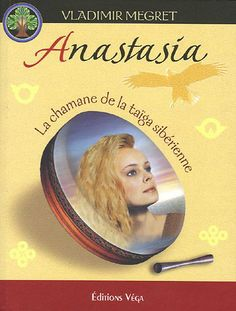 """Anastasia La chamane de la taiga sibérienne"" Vladimir Mégré"