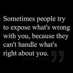 Isnt That The Truth... Or They Cant Deal With Wats Wrong With Themselves.... Always Got Those Haterz!