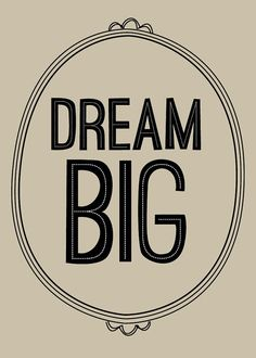 Just Dream.  You'll be glad you did when you finally make it.