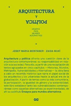 Arquitectura y política : ensayos para mundos alternativos / Josep Maria Montaner, Zaida Muxí Editorial Gustavo Gili, Barcelona : 2011 253 p. ISBN 9788425224379 Arquitectura y sociedad Sbc Aprendizaje A-72:316 ARQ http://millennium.ehu.es/record=b1720560~S1*spi
