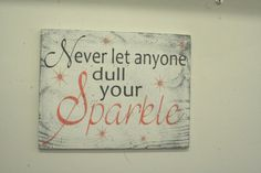 Never Let Anyone Dull Your Sparkle Wood Sign by RusticlyInspired
