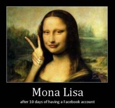 """Painted between 1503 and 1506 by Leonardo DaVinci, the portrait of the wife of Francesco del Giocondo (Lisa Gherardini) known as the """"Mona Lisa"""" is one of the most well-known paintings ever produced. Of course, this was during a time when women of class were more demure, without senseless celebrities to imitate and had less need for attention-getting tactics."""