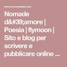 Nomade d'amore | Poesia | flymoon | Sito e blog per scrivere e pubblicare online  poesie, racconti / condividere foto e grafica