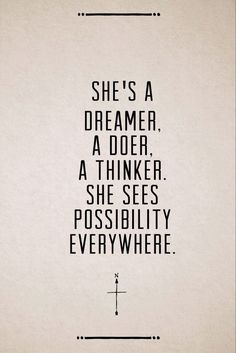 She's a dreamer, a doer, a thinker. She sees possibility everywhere. 40 Pinterest-Ready Inspirational Quotes | StyleCaster