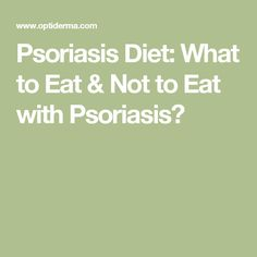 Psoriasis Diet: What to Eat & Not to Eat with Psoriasis?