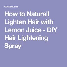How to Naturall Lighten Hair with Lemon Juice - DIY Hair Lightening Spray Diy Hair Lightening Spray, Lemon Hair Lightening, Age Spot Removal, Hair Removal, Hair Stations, Honey Blonde Hair Color, Hair Color Remover, Clean Sterling Silver, Leaf Tv