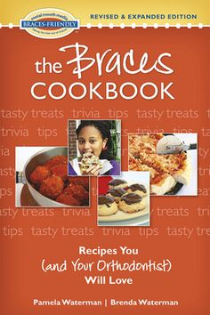 The Braces Cookbook  Recipes You (and Your Orthodontist) Will Love