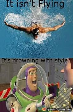 It's drowning with style... Considering how many times I have choked while doing this stroke... This is true!