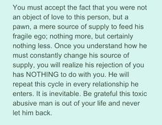 I know it hurts to realize and accept this but, he never loved you, and he never will. Know he is incapable of love and will never love anyone.