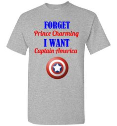 Forget Prince Charming I Want Captain America - Visit to grab an amazing super hero shirt now on sale!