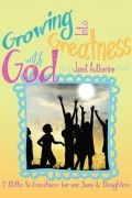 Janet Autherine : Growing into Greatness with God: 7 Paths to Greatness for our Sons & Daughters