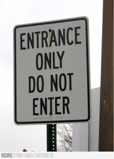 Someone wasn't thinking when they made this sign. (Unless they were trying to confuse people!)