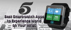 5 Best Smart-watch Apps to Experience World on Your Wrist