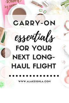 Carry-On Essentials for Your Next Long-Haul Flight - A La Keighla