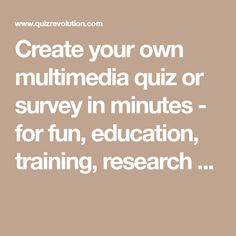 Create your own multimedia quiz or survey in minutes - for fun, education, training, research ...