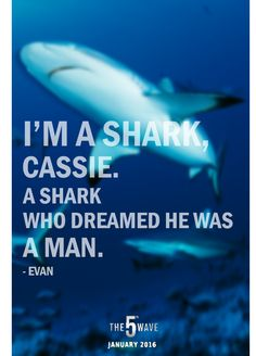 """""""I'm a shark, Cassie. A shark who dreamed he was a man."""" Evan Walker, The Wave I love this quote The Fifth Wave, Mayfly, Walker Evans, Trust Your Instincts, Day Of My Life, Shadow Hunters, Book Stuff, Cassie, Book Worms"""